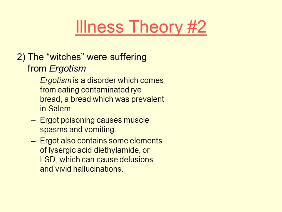 Illness Theory #2 2) The witches were suffering from Ergotism