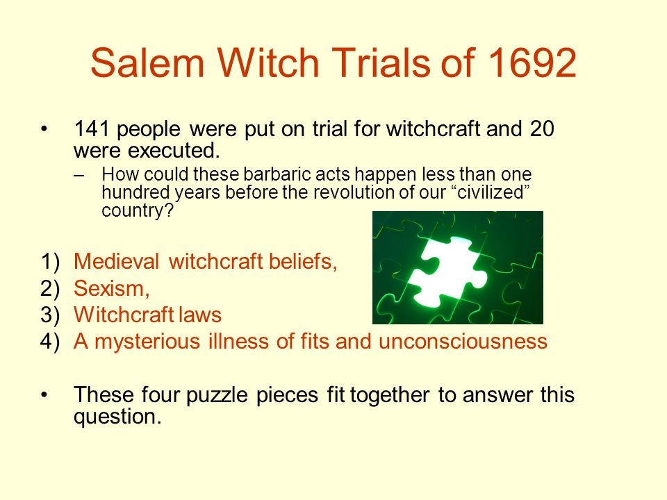 Salem Witch Trials of 1692 141 people were put on trial for witchcraft and 20 were executed.