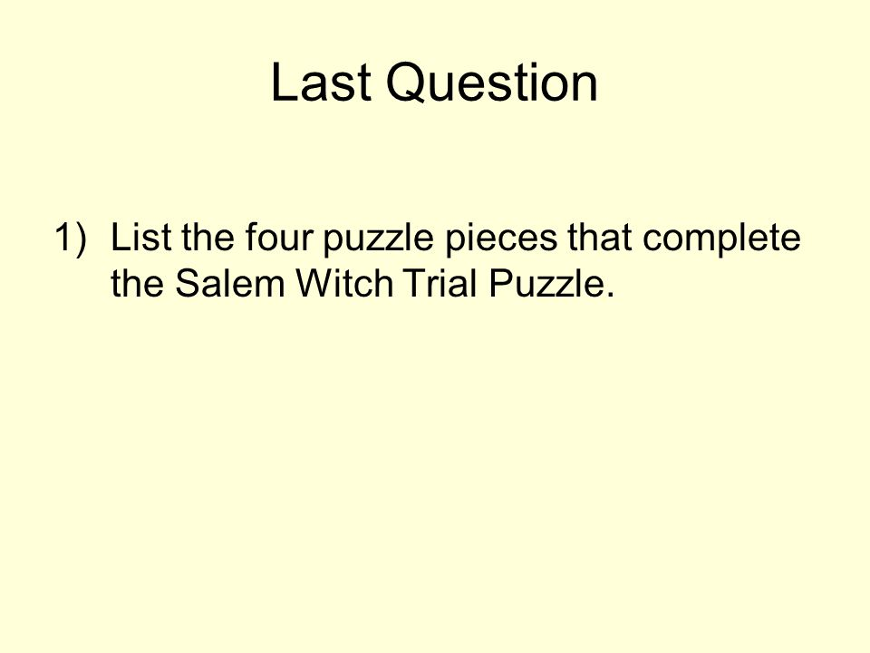 Last Question List the four puzzle pieces that complete the Salem Witch Trial Puzzle.