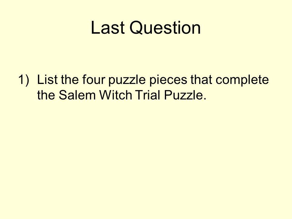 Last Question List the four puzzle pieces that complete the Salem Witch Trial Puzzle.
