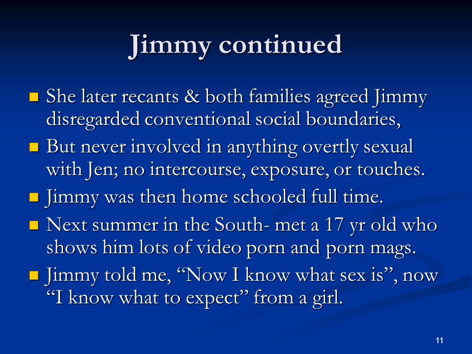 Jimmy continued She later recants & both families agreed Jimmy disregarded conventional social boundaries,