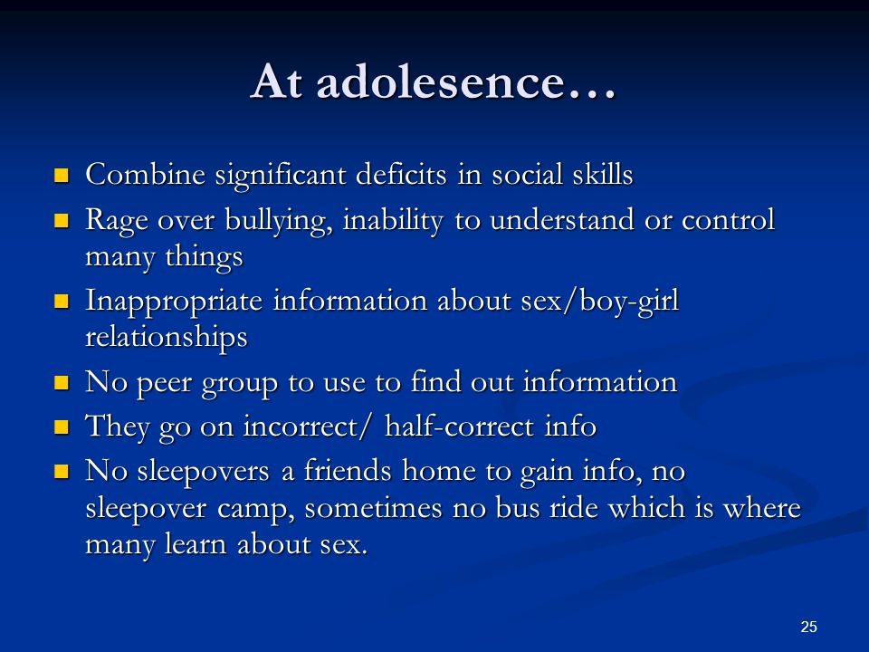 At adolesence… Combine significant deficits in social skills