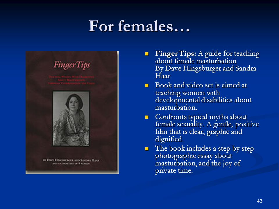 For females… Finger Tips: A guide for teaching about female masturbation By Dave Hingsburger and Sandra Haar.