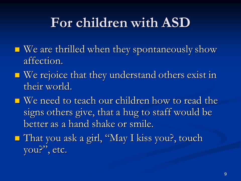 For children with ASD We are thrilled when they spontaneously show affection. We rejoice that they understand others exist in their world.