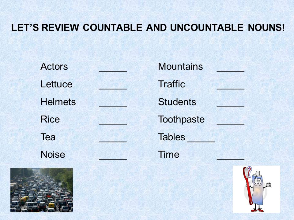 LET'S REVIEW COUNTABLE AND UNCOUNTABLE NOUNS!