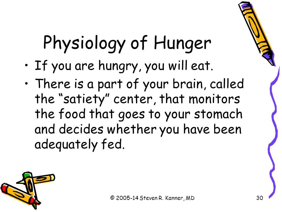 Physiology of Hunger If you are hungry, you will eat.