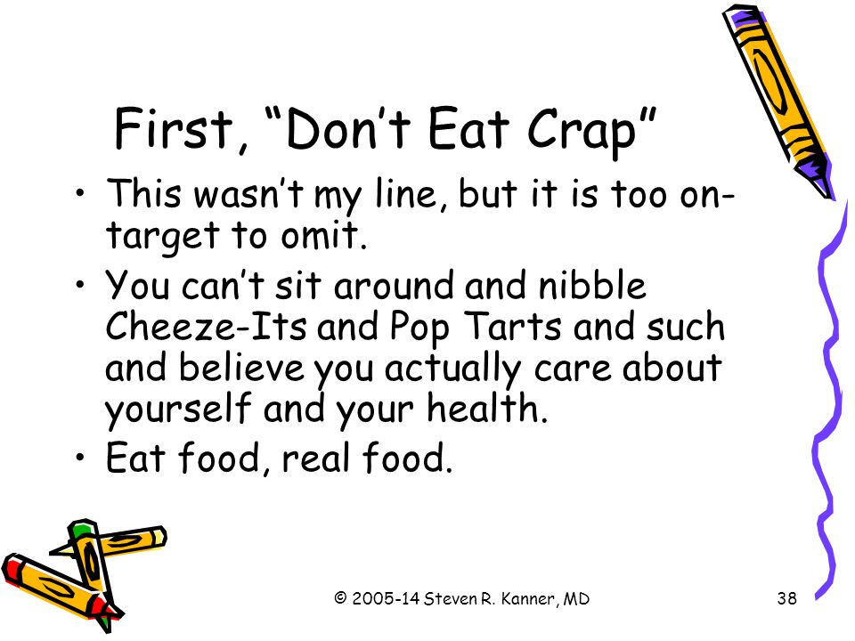 First, Don't Eat Crap This wasn't my line, but it is too on-target to omit.