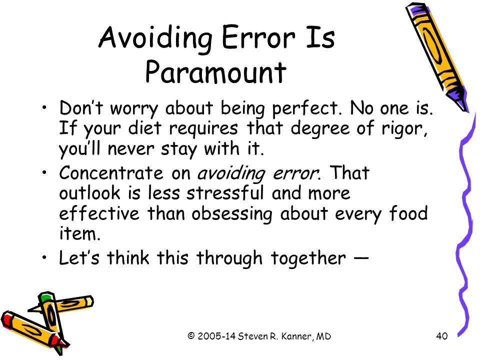 Avoiding Error Is Paramount