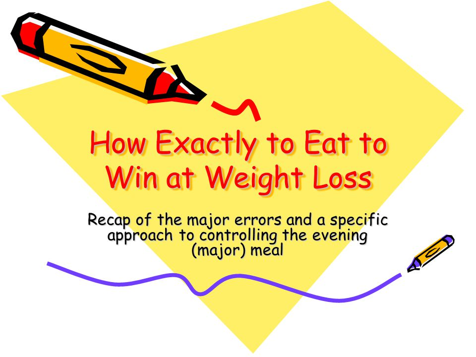 How Exactly to Eat to Win at Weight Loss