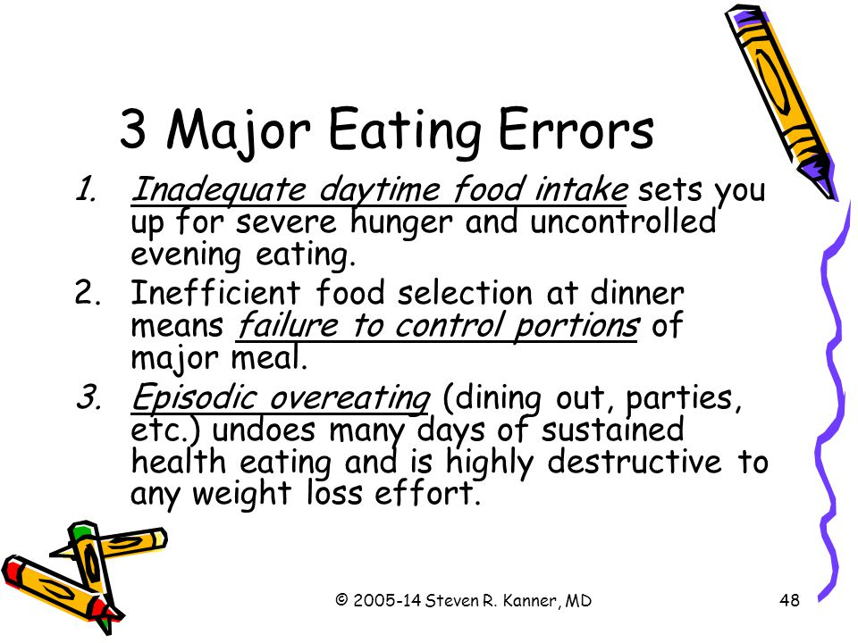 3 Major Eating Errors Inadequate daytime food intake sets you up for severe hunger and uncontrolled evening eating.