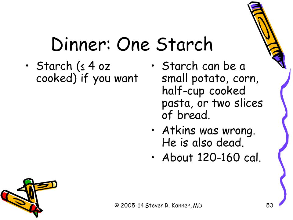 Dinner: One Starch Starch (≤ 4 oz cooked) if you want
