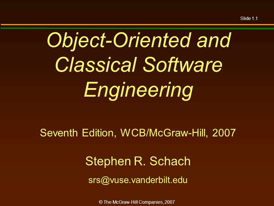 Object-Oriented and Classical Software Engineering Seventh Edition, WCB/McGraw-Hill, 2007 Stephen R.