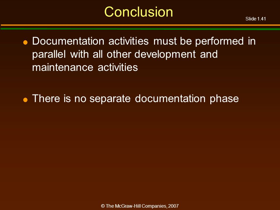 Conclusion Documentation activities must be performed in parallel with all other development and maintenance activities.