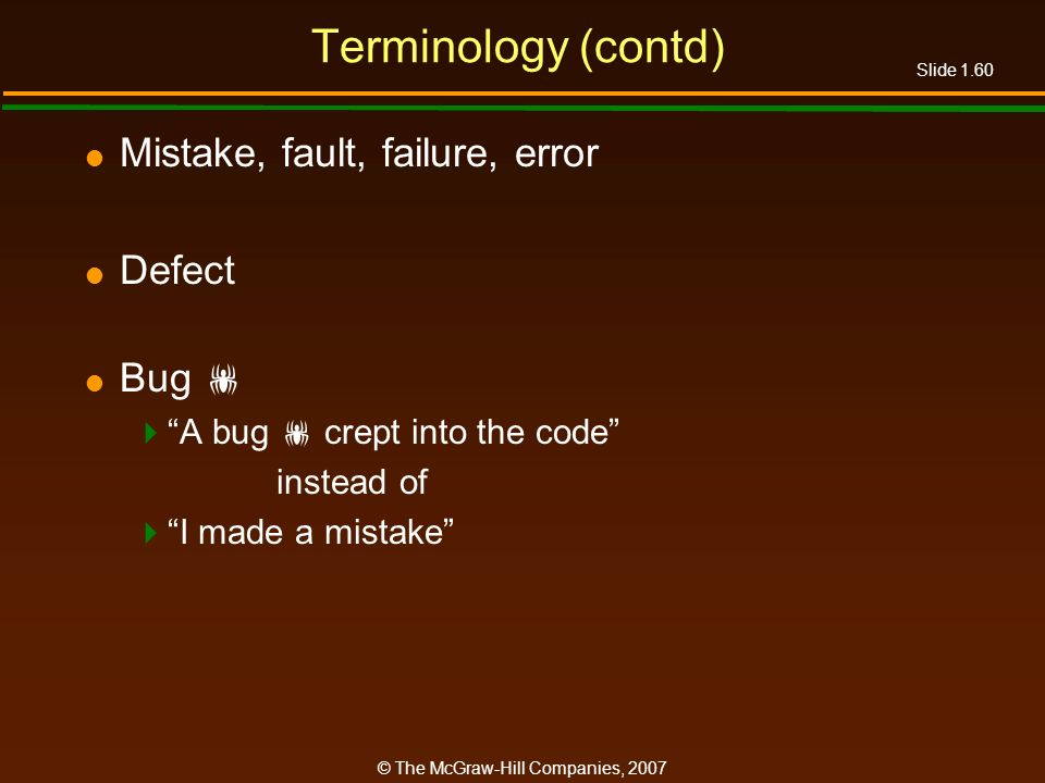 Terminology (contd) Mistake, fault, failure, error Defect Bug 