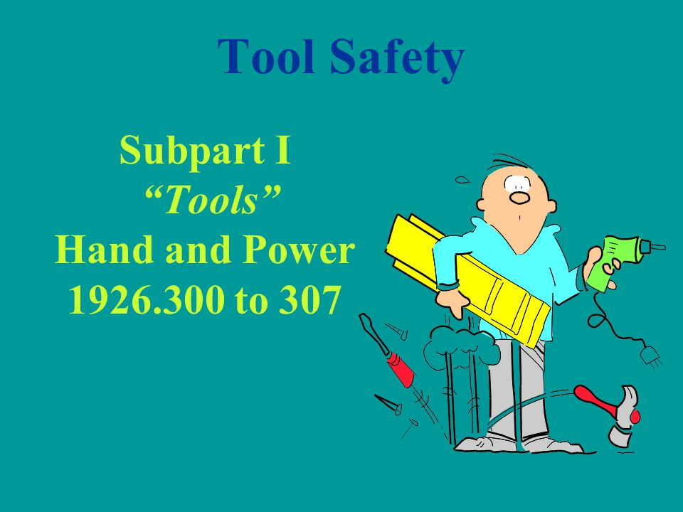 Subpart I Tools Hand and Power 1926.300 to 307