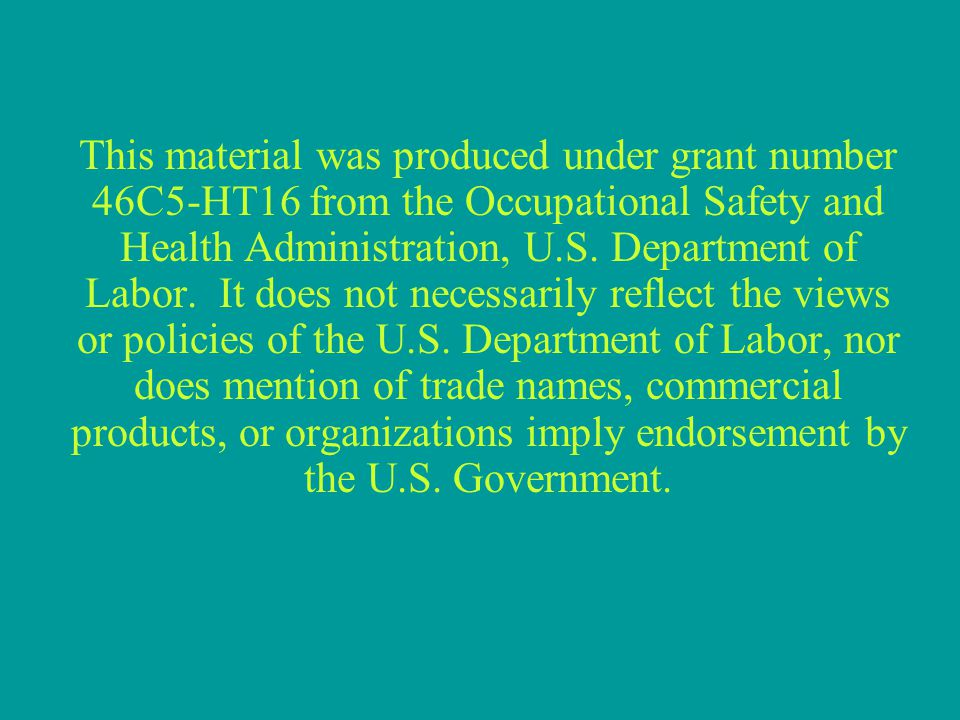 This material was produced under grant number 46C5-HT16 from the Occupational Safety and Health Administration, U.S.