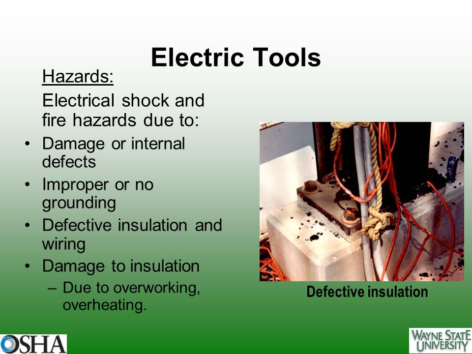 Electric Tools Electrical shock and fire hazards due to: