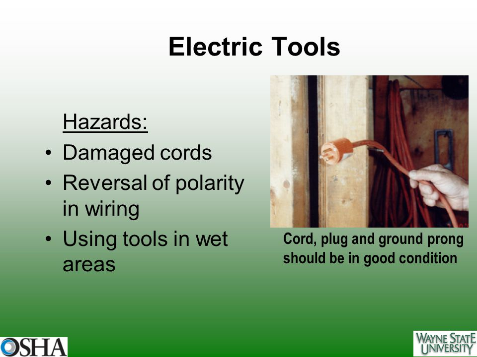 Electric Tools Hazards: Damaged cords Reversal of polarity in wiring