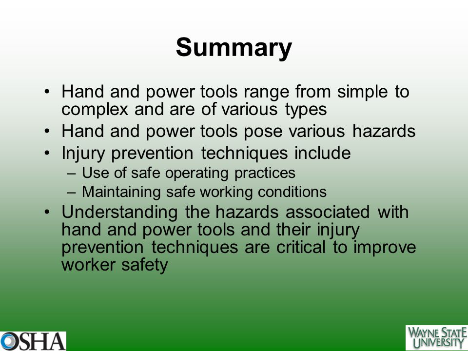 Summary Hand and power tools range from simple to complex and are of various types. Hand and power tools pose various hazards.