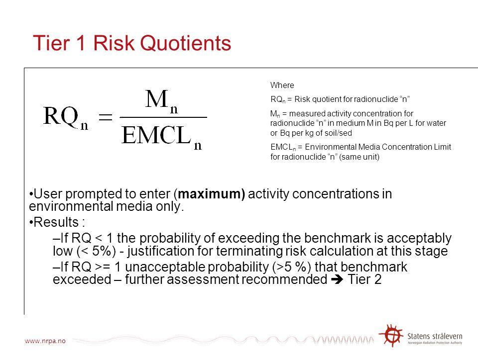 Tier 1 Risk Quotients Where. RQn = Risk quotient for radionuclide n