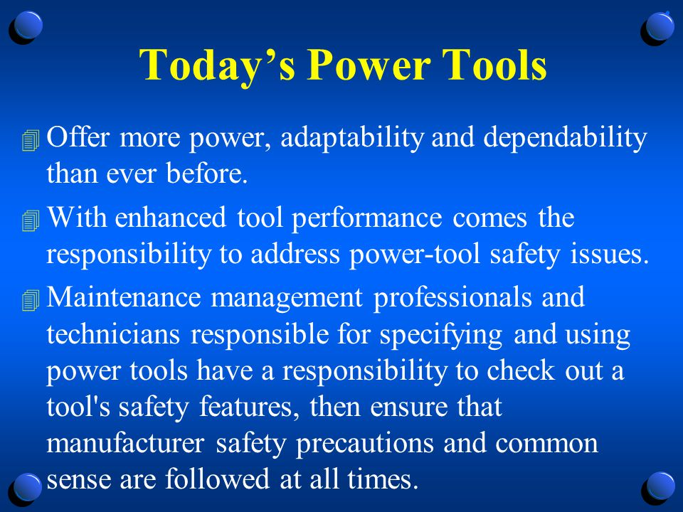 Today's Power Tools Offer more power, adaptability and dependability than ever before.