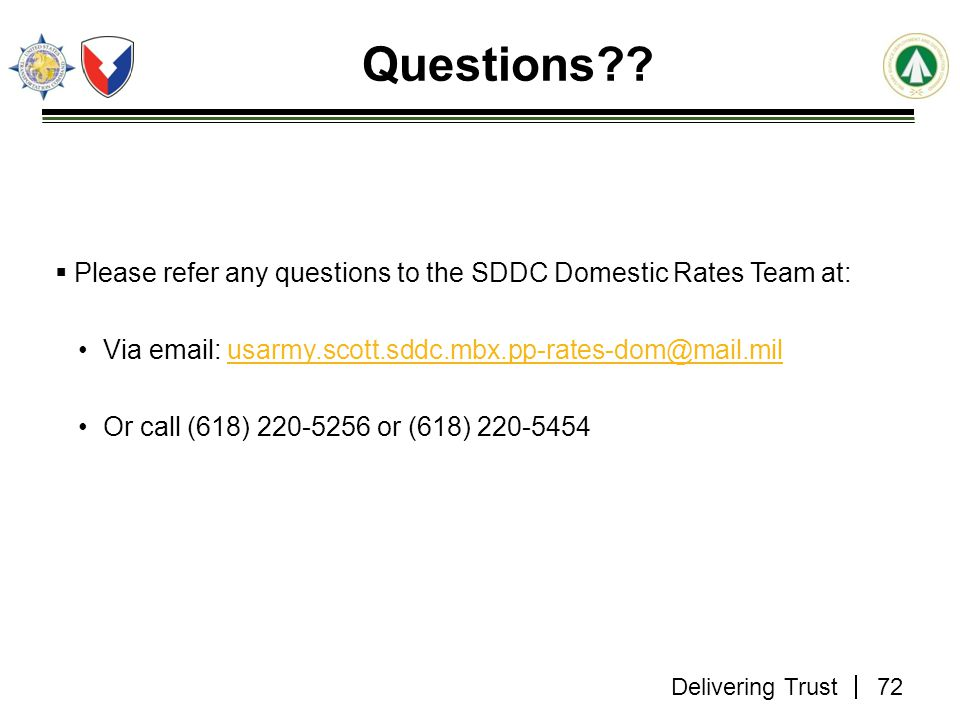 Questions Please refer any questions to the SDDC Domestic Rates Team at: Via email: usarmy.scott.sddc.mbx.pp-rates-dom@mail.mil.
