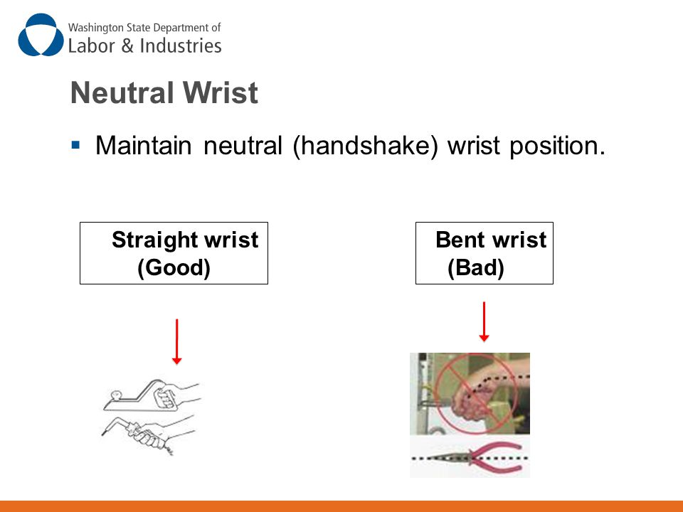 Neutral Wrist Maintain neutral (handshake) wrist position.