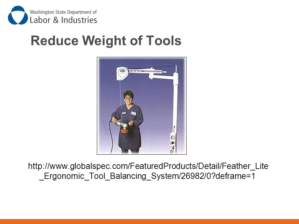 Reduce Weight of Tools http://www.globalspec.com/FeaturedProducts/Detail/Feather_Lite_Ergonomic_Tool_Balancing_System/26982/0 deframe=1.