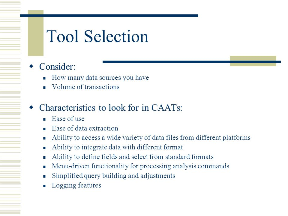 Tool Selection Consider: Characteristics to look for in CAATs: