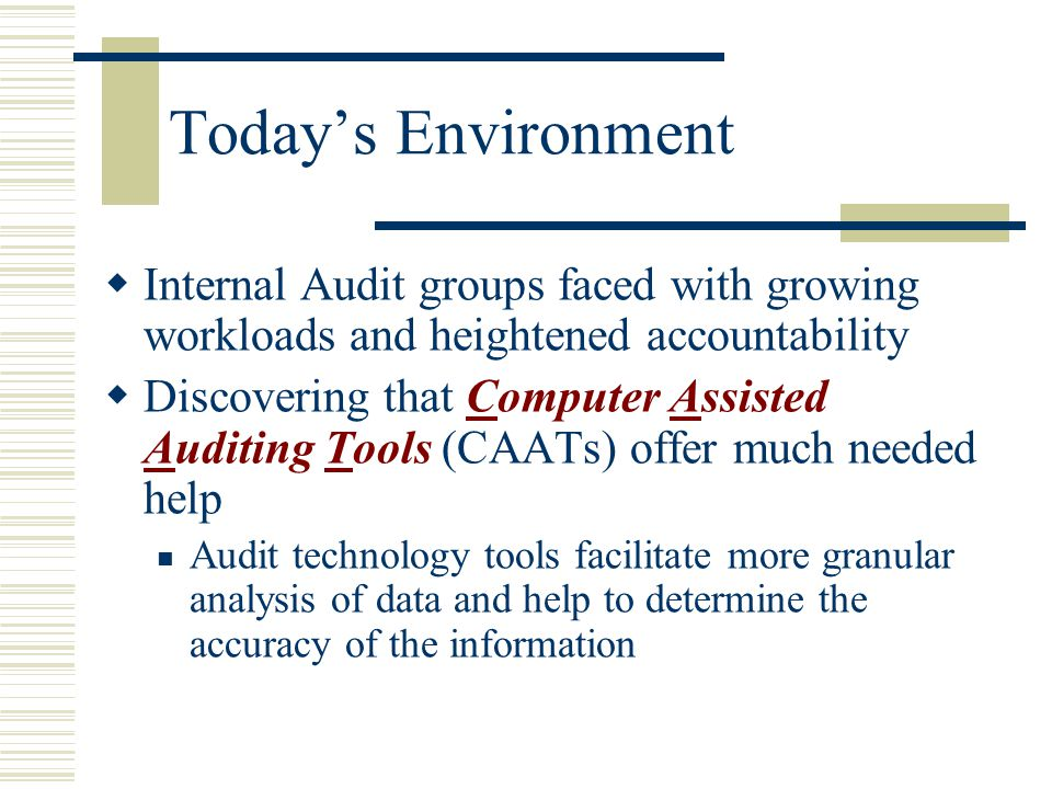 Today's Environment Internal Audit groups faced with growing workloads and heightened accountability.
