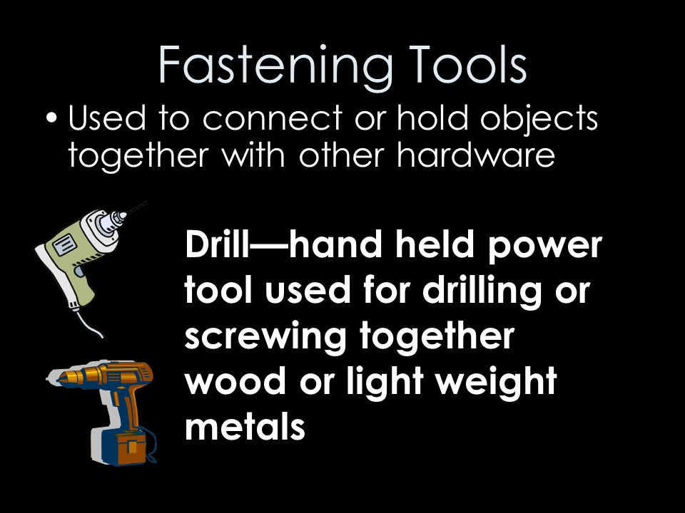 Fastening Tools Used to connect or hold objects together with other hardware.