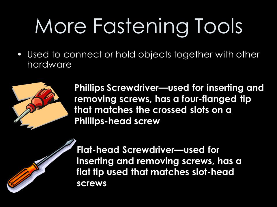 More Fastening Tools Used to connect or hold objects together with other hardware.