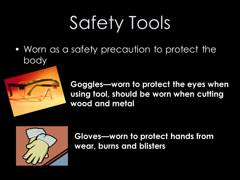 Safety Tools Worn as a safety precaution to protect the body