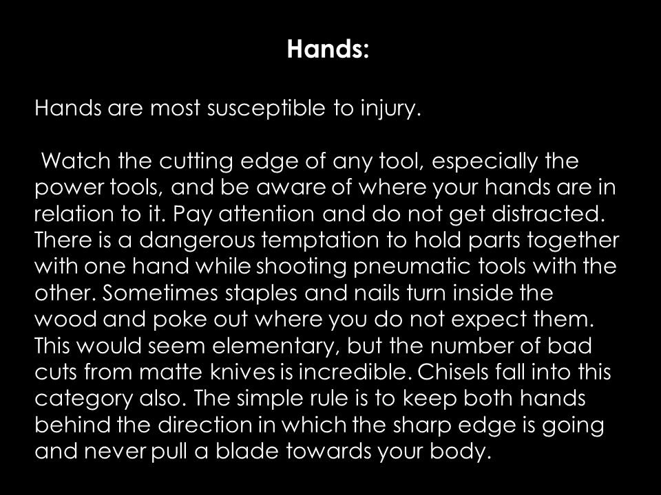 Hands: Hands are most susceptible to injury.