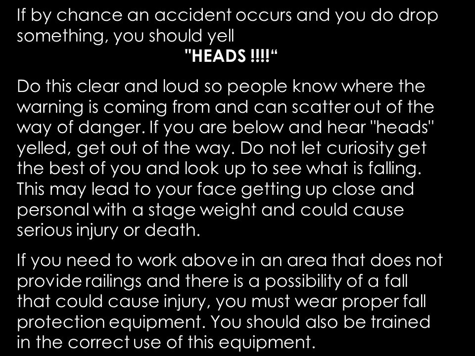 If by chance an accident occurs and you do drop something, you should yell
