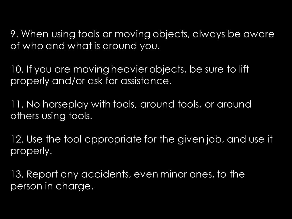 9. When using tools or moving objects, always be aware of who and what is around you.