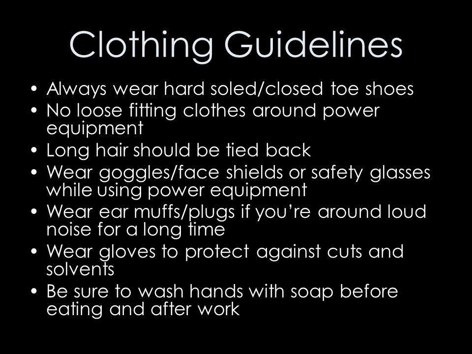 Clothing Guidelines Always wear hard soled/closed toe shoes