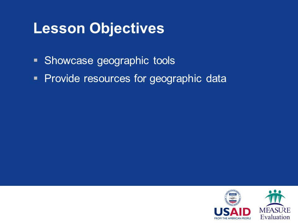 Lesson Objectives Showcase geographic tools