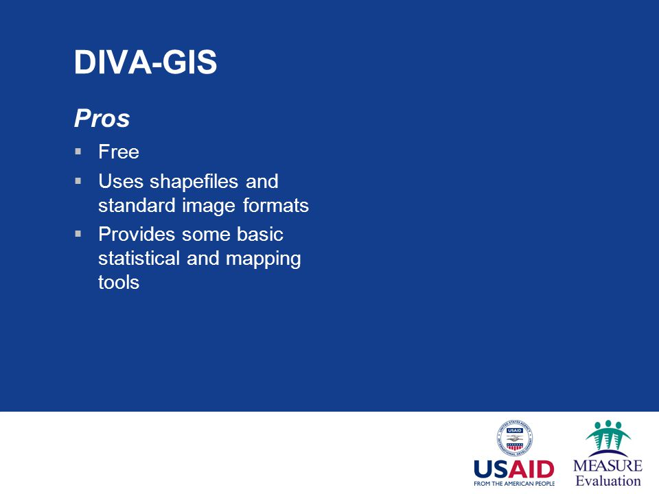 DIVA-GIS Pros Free Uses shapefiles and standard image formats