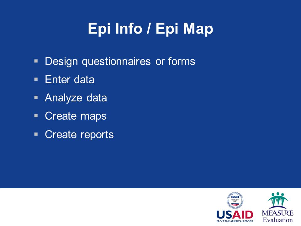 Epi Info / Epi Map Design questionnaires or forms Enter data