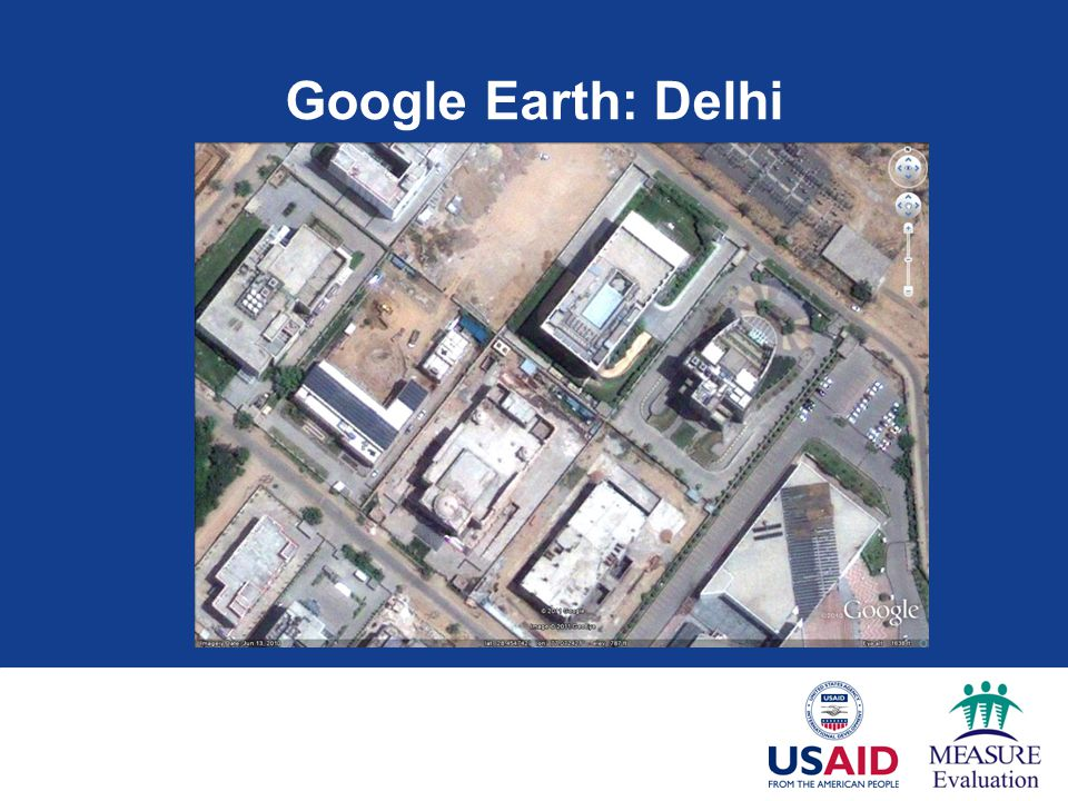Google Earth: Delhi You can see how detailed it can be. This is the area around the Indian Institute of Public Health.