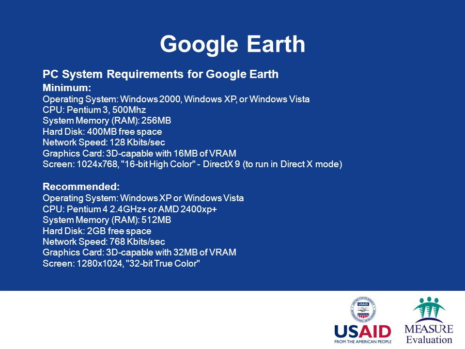 Google Earth PC System Requirements for Google Earth Minimum: