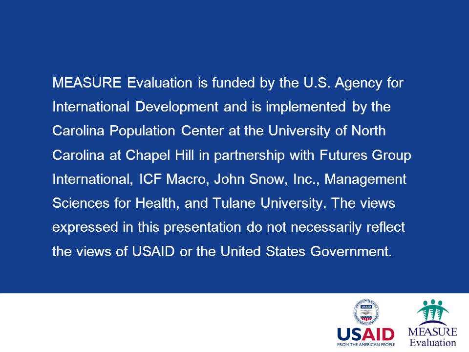 MEASURE Evaluation is funded by the U.S. Agency for