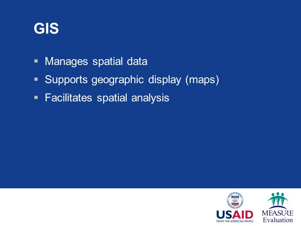 GIS Manages spatial data Supports geographic display (maps)