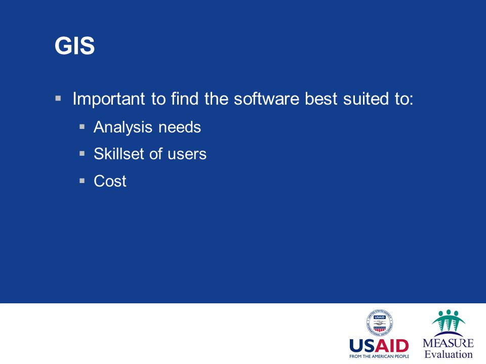 GIS Important to find the software best suited to: Analysis needs