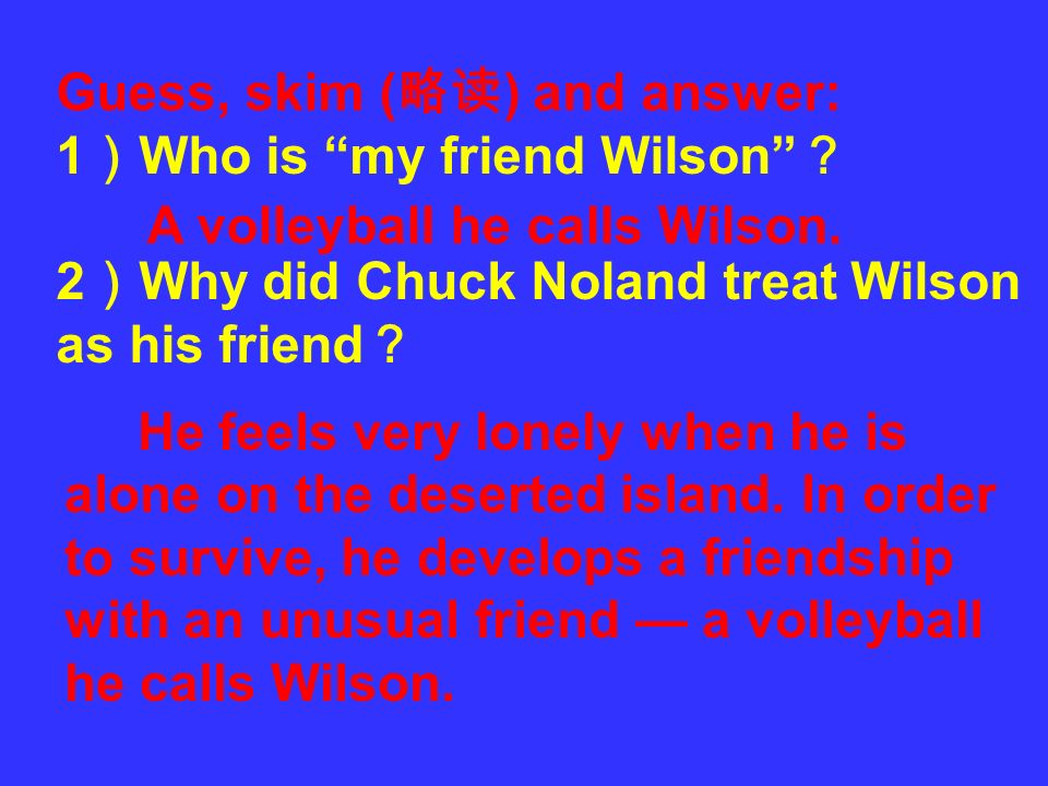 Guess, skim (略读) and answer: 1)Who is my friend Wilson ?