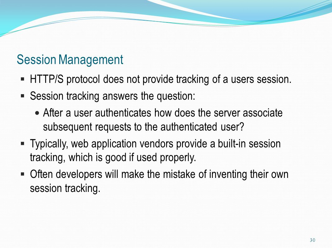 Session Management HTTP/S protocol does not provide tracking of a users session. Session tracking answers the question: