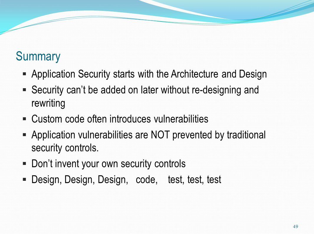 Summary Application Security starts with the Architecture and Design