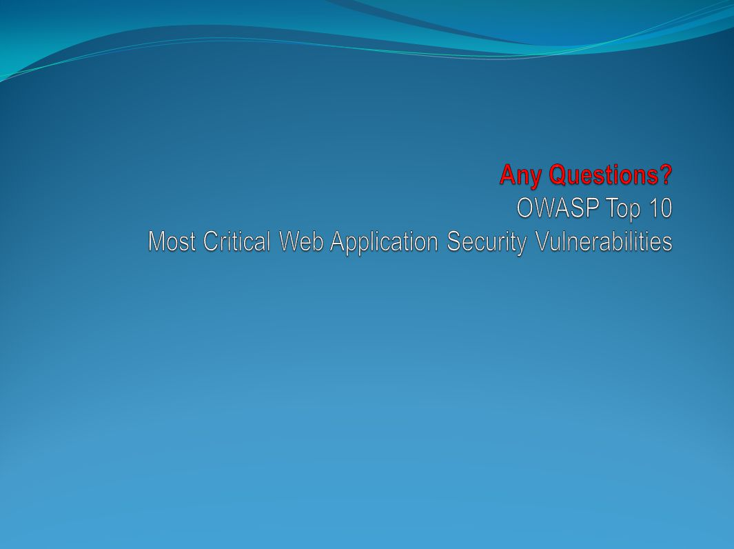 Any Questions OWASP Top 10 Most Critical Web Application Security Vulnerabilities