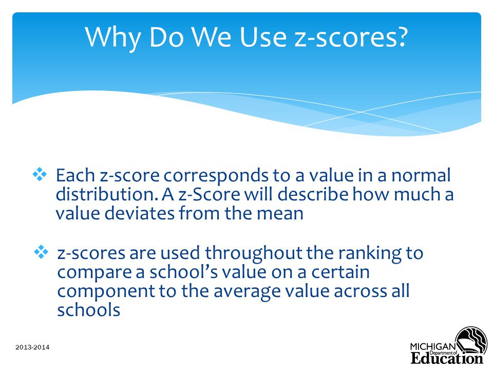 Why Do We Use z-scores Each z-score corresponds to a value in a normal distribution. A z-Score will describe how much a value deviates from the mean.